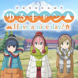 ゆるキャン△ Have a nice day!