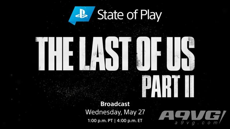 State of Play《最后生还者2》特别节目5月28日凌晨4点播出