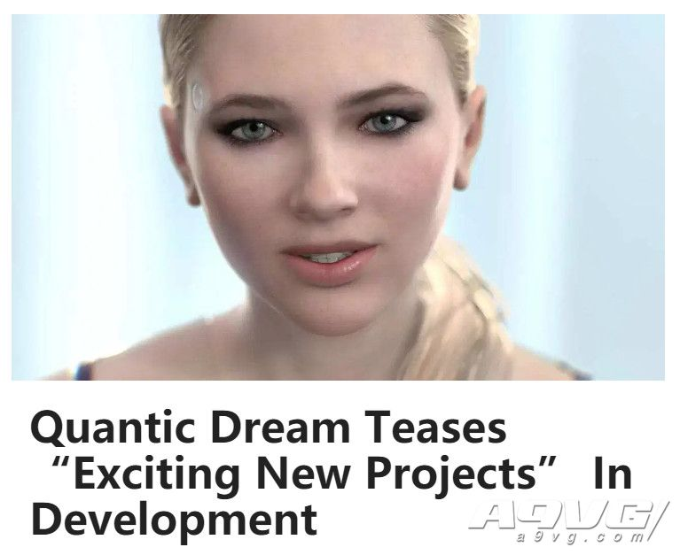 Quantic Dream正在制作许多令人兴奋的新项目 很快就会公开